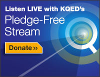 Listen live with KQED's Pledge-Free Stream. Click to donate.