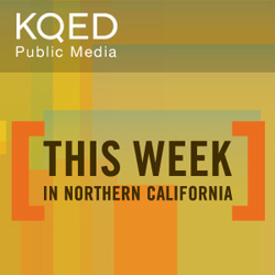 KQED: This Week in Northern California